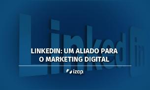 LinkedIn: um aliado para o marketing digital