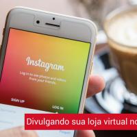 Divulgando sua loja virtual no Instagram