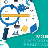 Como expandir o alcance de sua marca ou produto com o uso do Facebook Ads