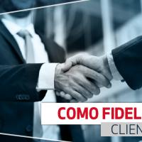 Como fidelizar o seu cliente?